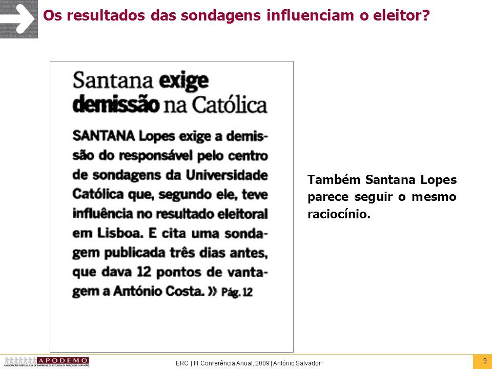 9 ERC | III Conferência Anual, 2009 | António Salvador Os resultados das sondagens influenciam o eleitor? Também Santana Lopes parece seguir o mesmo r