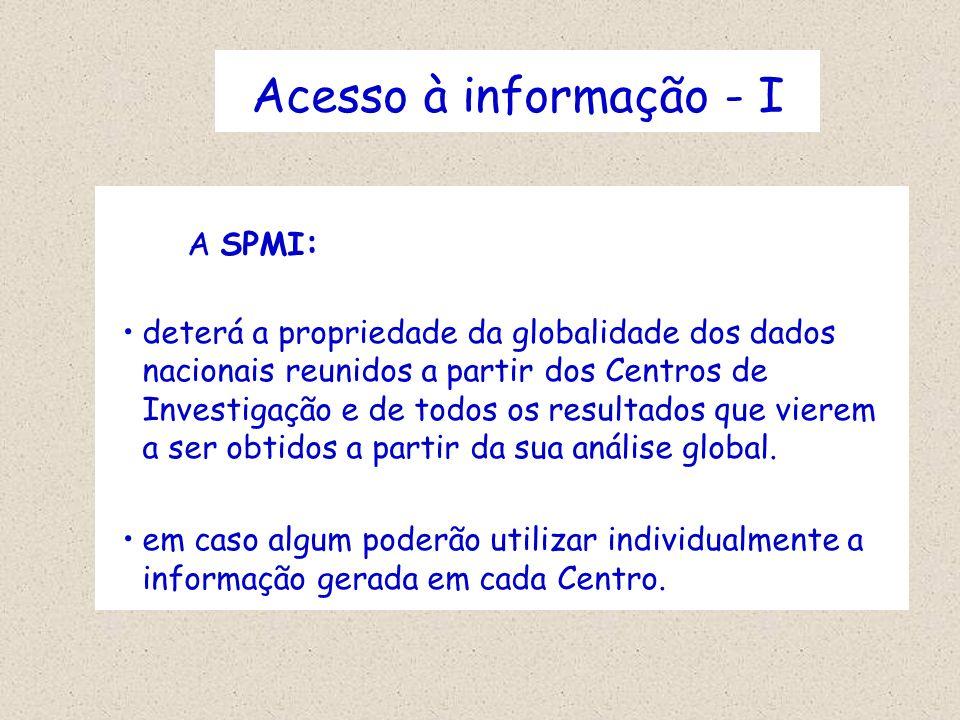 Acesso à informação - I A SPMI : deterá a propriedade da globalidade dos dados nacionais reunidos a partir dos Centros de Investigação e de todos os r