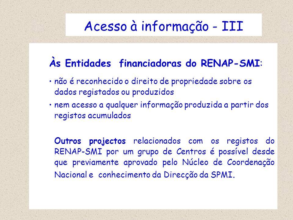 Acesso à informação - III Às Entidades financiadoras do RENAP-SMI: não é reconhecido o direito de propriedade sobre os dados registados ou produzidos