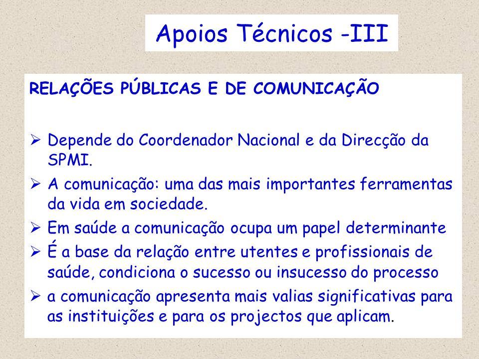 Apoios Técnicos -III RELAÇÕES PÚBLICAS E DE COMUNICAÇÃO Depende do Coordenador Nacional e da Direcção da SPMI. A comunicação: uma das mais importantes