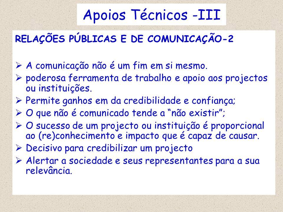 Apoios Técnicos -III RELAÇÕES PÚBLICAS E DE COMUNICAÇÃO-2 A comunicação não é um fim em si mesmo. poderosa ferramenta de trabalho e apoio aos projecto