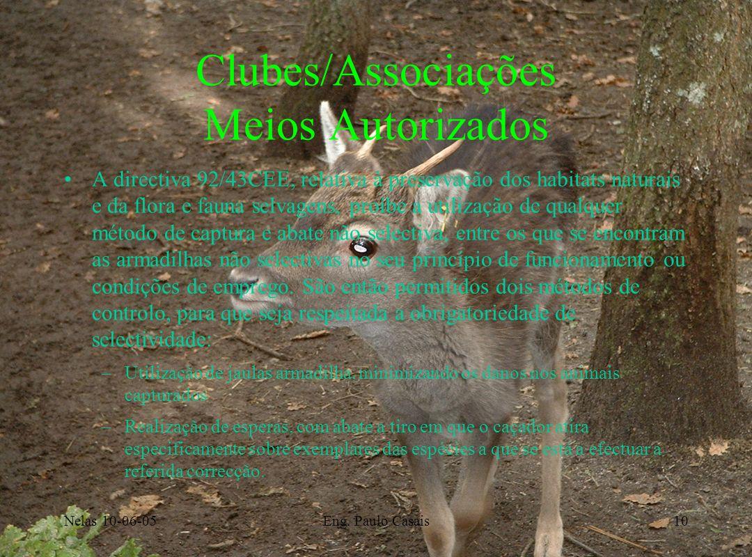 Nelas 10-06-05Eng. Paulo Casais10 Clubes/Associações Meios Autorizados A directiva 92/43CEE, relativa à preservação dos habitats naturais e da flora e