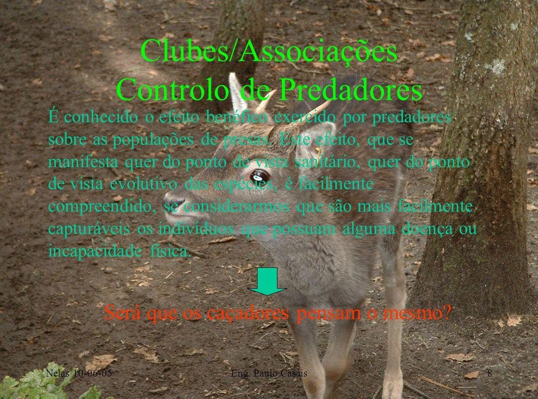 Nelas 10-06-05Eng. Paulo Casais8 Clubes/Associações Controlo de Predadores É conhecido o efeito benéfico exercido por predadores sobre as populações d