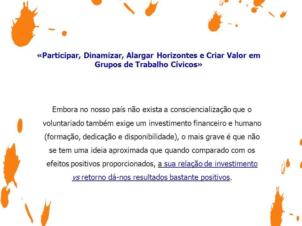 «Participar, Dinamizar, Alargar Horizontes e Criar Valor em Grupos de Trabalho Cívicos» Destaco os efeitos benéficos do voluntariado em três distintos factores: 1.
