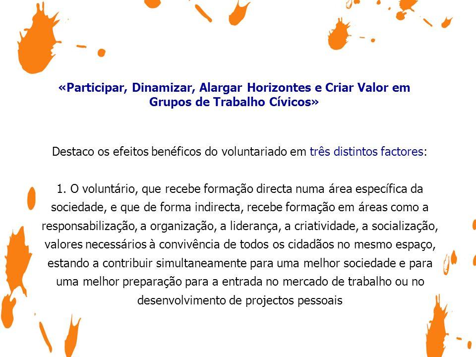 «Participar, Dinamizar, Alargar Horizontes e Criar Valor em Grupos de Trabalho Cívicos» Destaco os efeitos benéficos do voluntariado em três distintos