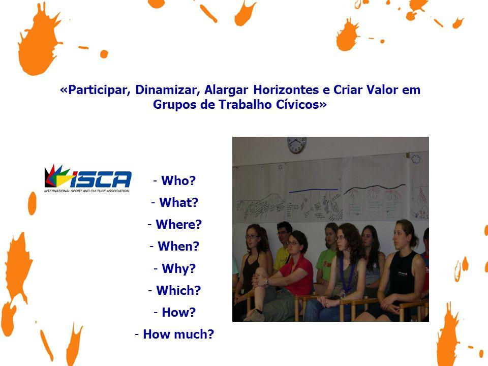 «Participar, Dinamizar, Alargar Horizontes e Criar Valor em Grupos de Trabalho Cívicos» Dinamizar -Projectos de formação (em qualquer área) -Voluntariado -Empreendorismo -Igualdade -Associativismo -Cidadania -Etc….