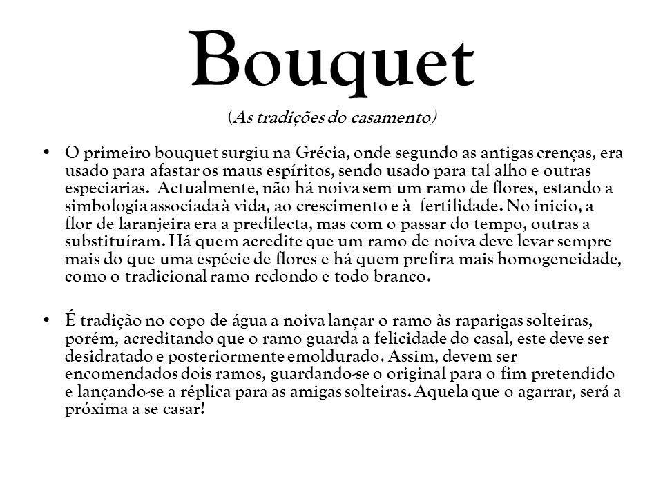 Bouquet (As tradições do casamento) O primeiro bouquet surgiu na Grécia, onde segundo as antigas crenças, era usado para afastar os maus espíritos, se