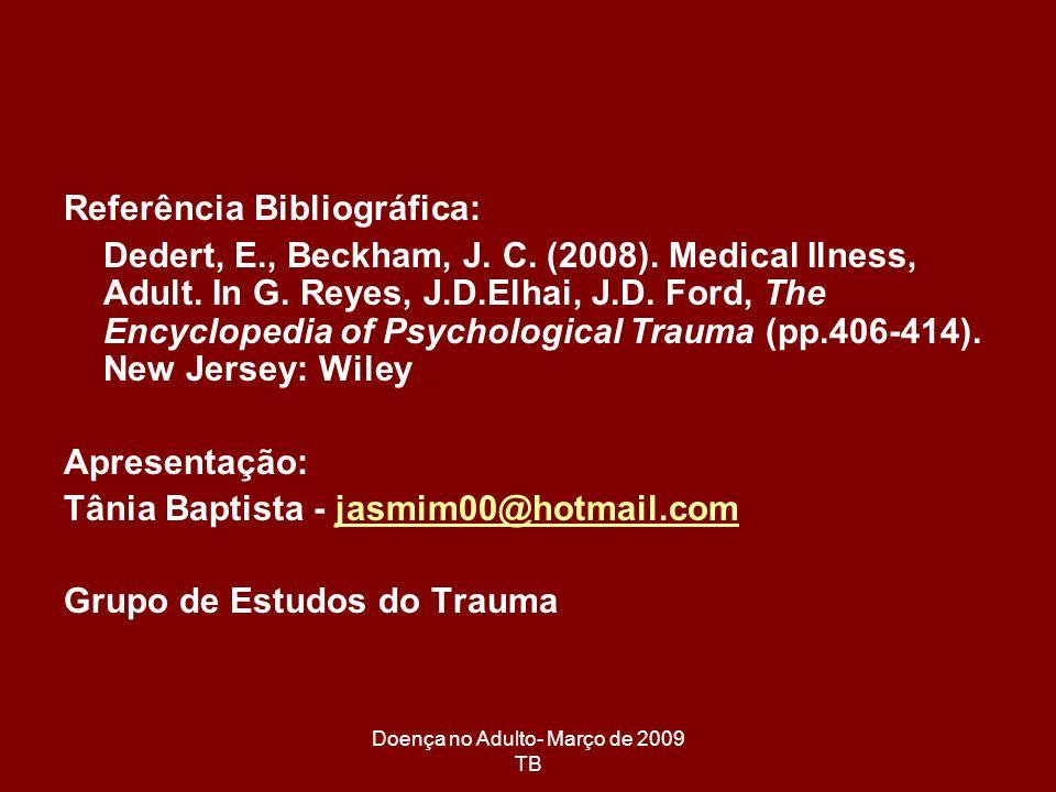 Doença no Adulto- Março de 2009 TB Referência Bibliográfica: Dedert, E., Beckham, J. C. (2008). Medical Ilness, Adult. In G. Reyes, J.D.Elhai, J.D. Fo