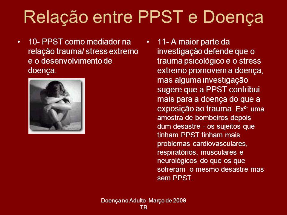 Doença no Adulto- Março de 2009 TB 10- PPST como mediador na relação trauma/ stress extremo e o desenvolvimento de doença. 11- A maior parte da invest