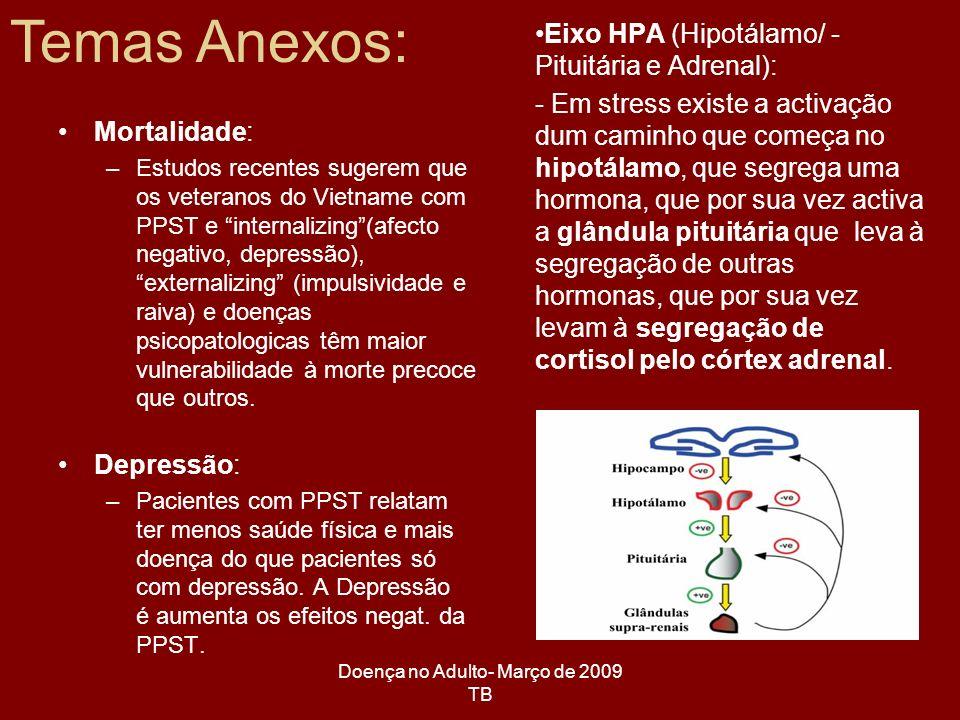 Doença no Adulto- Março de 2009 TB A resposta ao stress físico (a curto prazo) passa por um processo de adaptação allostasis (capacidade de alcançar a estabilidade através da mudança).