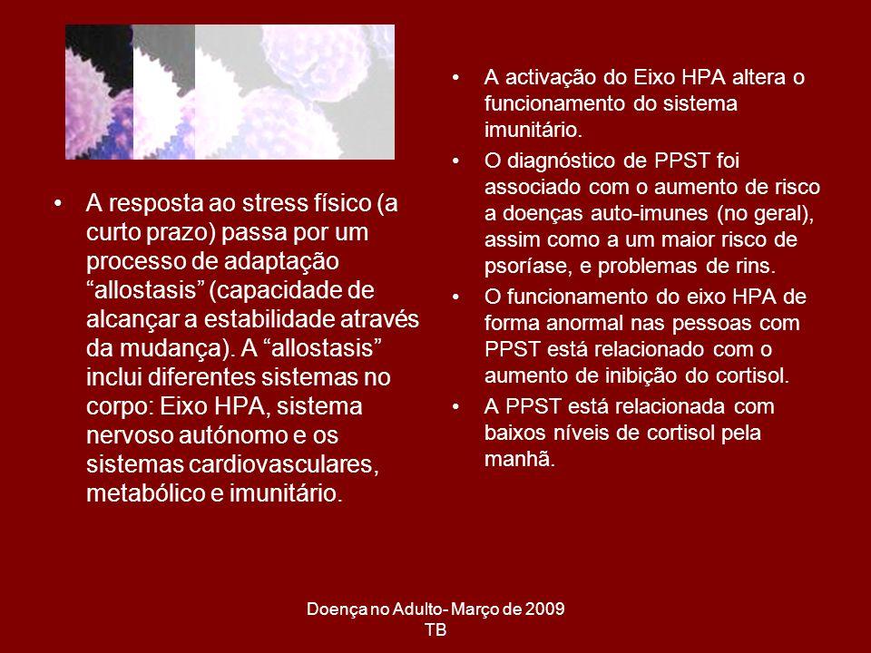 Doença no Adulto- Março de 2009 TB A resposta ao stress físico (a curto prazo) passa por um processo de adaptação allostasis (capacidade de alcançar a