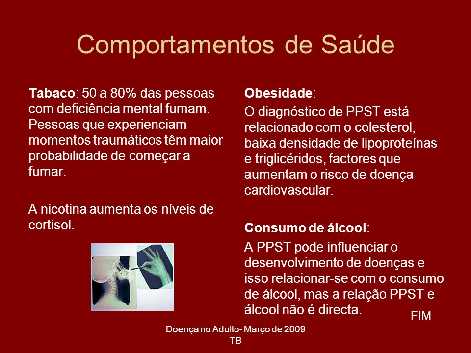 Doença no Adulto- Março de 2009 TB Comportamentos de Saúde Tabaco: 50 a 80% das pessoas com deficiência mental fumam. Pessoas que experienciam momento