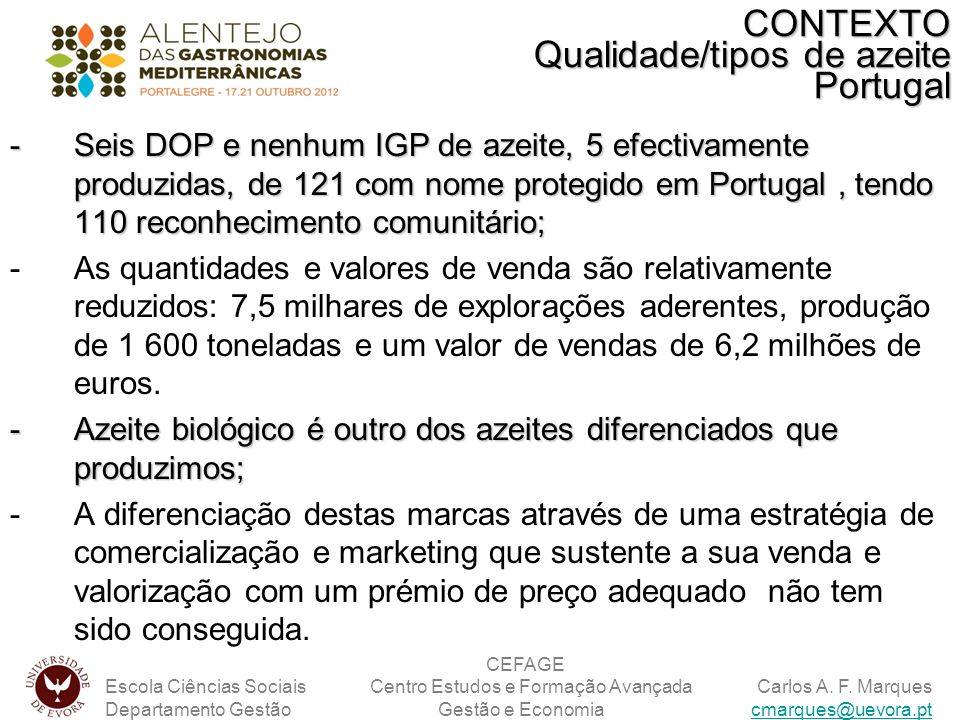 -Seis DOP e nenhum IGP de azeite, 5 efectivamente produzidas, de 121 com nome protegido em Portugal, tendo 110 reconhecimento comunitário; -As quantid