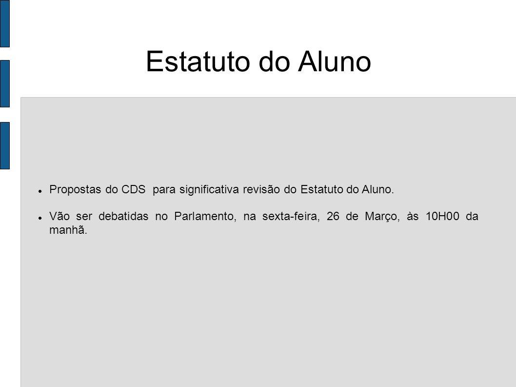 Estatuto do Aluno Propostas do CDS para significativa revisão do Estatuto do Aluno. Vão ser debatidas no Parlamento, na sexta-feira, 26 de Março, às 1