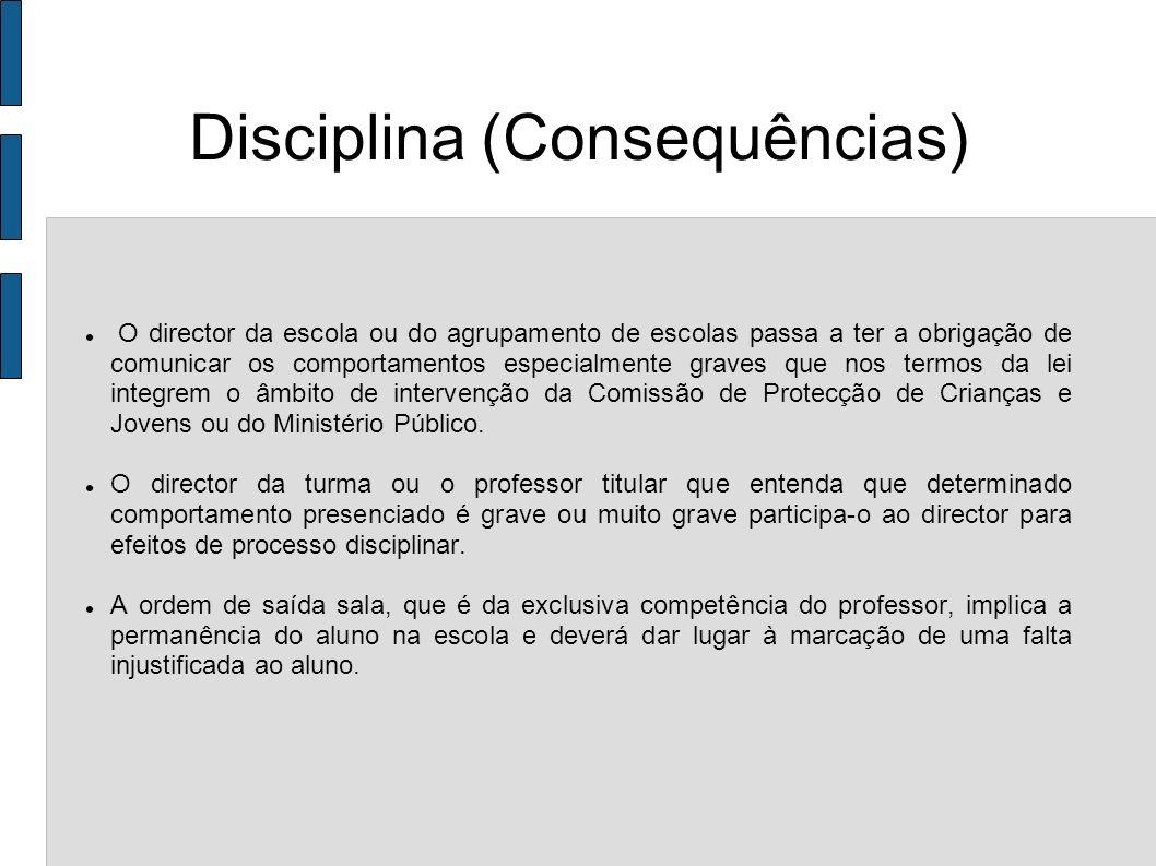Disciplina (Consequências) O director da escola ou do agrupamento de escolas passa a ter a obrigação de comunicar os comportamentos especialmente grav