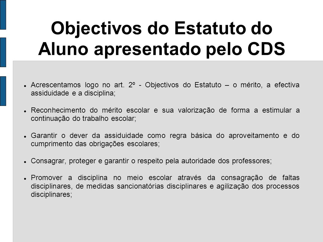 Objectivos do Estatuto do Aluno apresentado pelo CDS Acrescentamos logo no art. 2º - Objectivos do Estatuto – o mérito, a efectiva assiduidade e a dis
