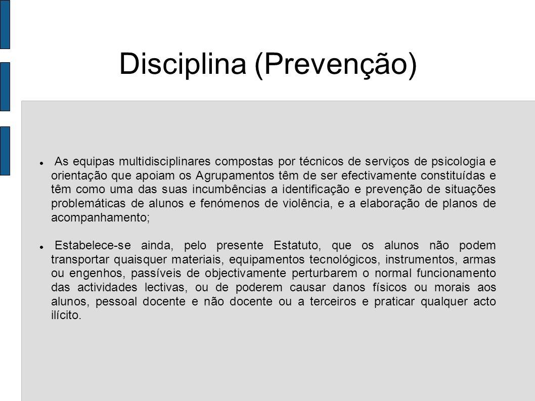 Disciplina (Prevenção) As equipas multidisciplinares compostas por técnicos de serviços de psicologia e orientação que apoiam os Agrupamentos têm de s