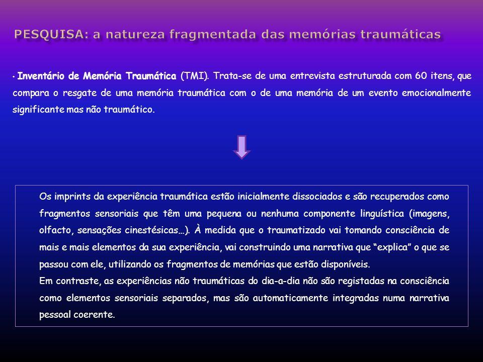 Inventário de Memória Traumática (TMI). Trata-se de uma entrevista estruturada com 60 itens, que compara o resgate de uma memória traumática com o de