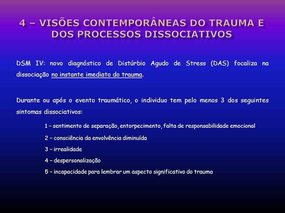 DSM IV: novo diagnóstico de Distúrbio Agudo de Stress (DAS) focaliza na dissociação no instante imediato do trauma. Durante ou após o evento traumátic