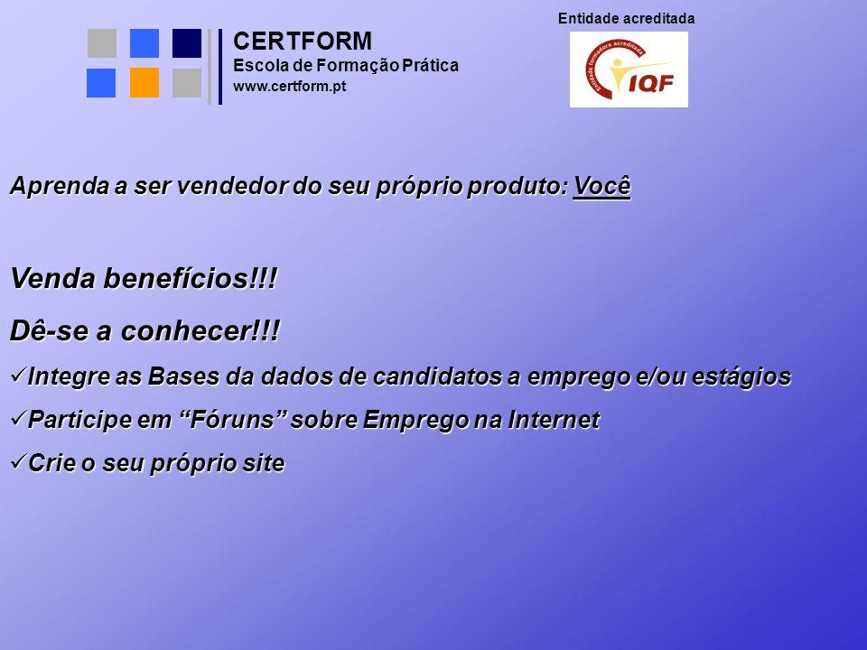 CERTFORM Entidade acreditada Escola de Formação Prática www.certform.pt Aprenda a ser vendedor do seu próprio produto: Você Venda benefícios!!! Dê-se