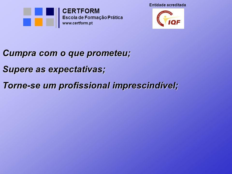 CERTFORM Entidade acreditada Escola de Formação Prática www.certform.pt Cumpra com o que prometeu; Supere as expectativas; Torne-se um profissional im