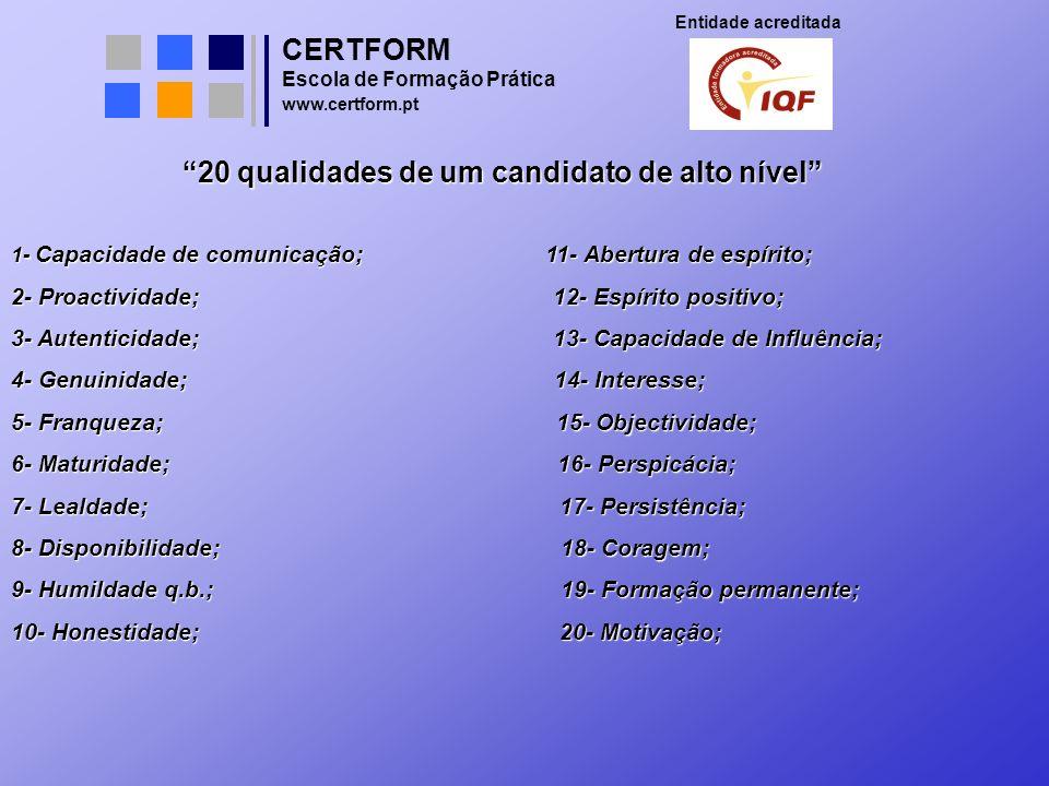 CERTFORM Entidade acreditada Escola de Formação Prática www.certform.pt 20 qualidades de um candidato de alto nível 1- Capacidade de comunicação; 11-