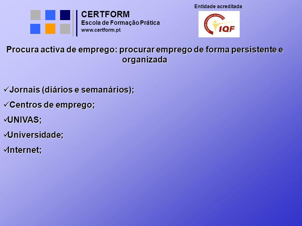 CERTFORM Entidade acreditada Escola de Formação Prática www.certform.pt Procura activa de emprego: procurar emprego de forma persistente e organizada