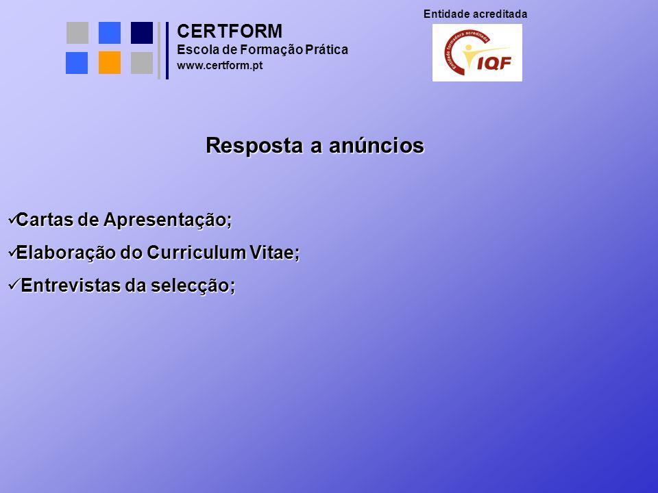 CERTFORM Entidade acreditada Escola de Formação Prática www.certform.pt Resposta a anúncios Cartas de Apresentação; Cartas de Apresentação; Elaboração