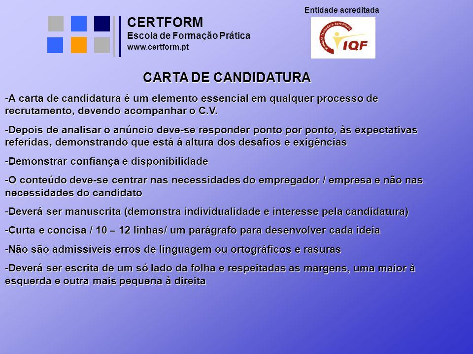 CERTFORM Entidade acreditada Escola de Formação Prática www.certform.pt CARTA DE CANDIDATURA -A carta de candidatura é um elemento essencial em qualqu