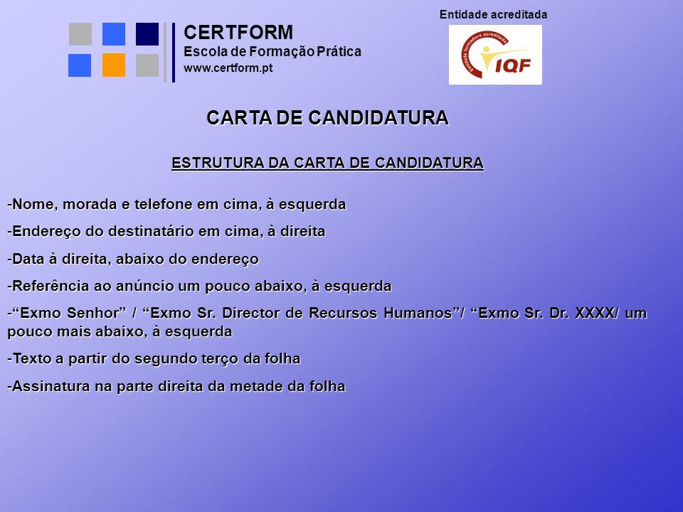 CERTFORM Entidade acreditada Escola de Formação Prática www.certform.pt CARTA DE CANDIDATURA ESTRUTURA DA CARTA DE CANDIDATURA -Nome, morada e telefon
