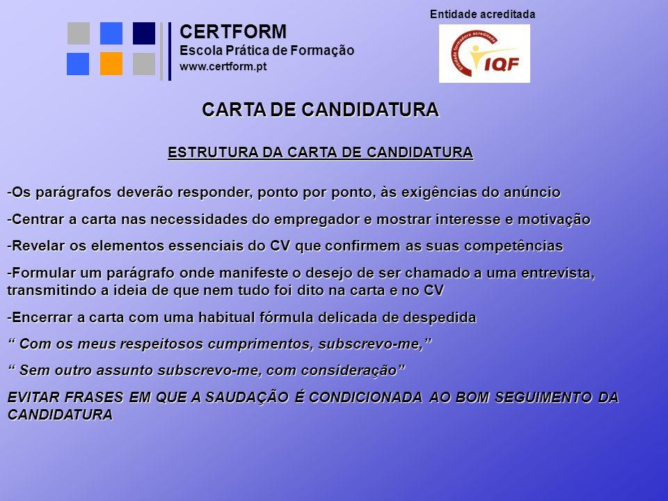 CERTFORM Entidade acreditada Escola Prática de Formação www.certform.pt CARTA DE CANDIDATURA ESTRUTURA DA CARTA DE CANDIDATURA -Os parágrafos deverão