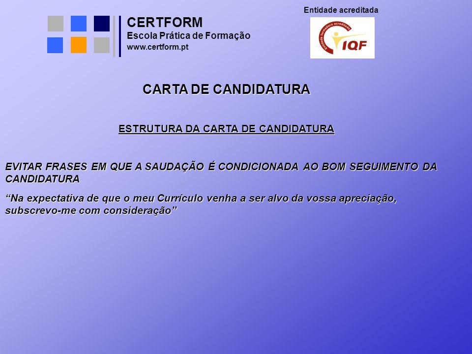 CERTFORM Entidade acreditada Escola Prática de Formação www.certform.pt CARTA DE CANDIDATURA ESTRUTURA DA CARTA DE CANDIDATURA EVITAR FRASES EM QUE A