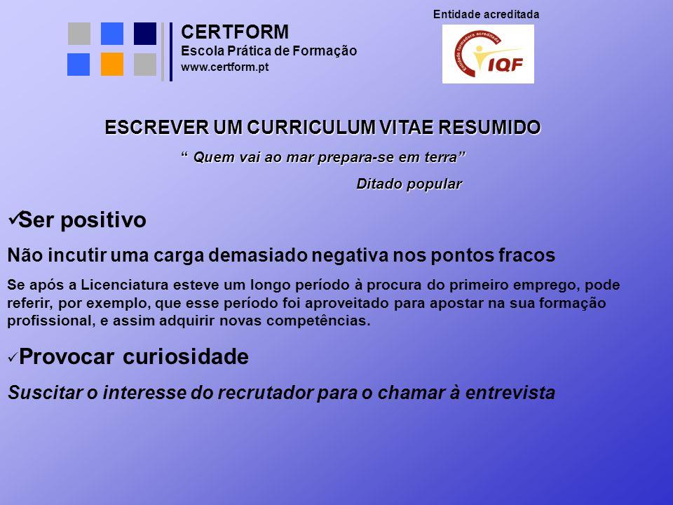 CERTFORM Entidade acreditada Escola Prática de Formação www.certform.pt ESCREVER UM CURRICULUM VITAE RESUMIDO Quem vai ao mar prepara-se em terra Quem