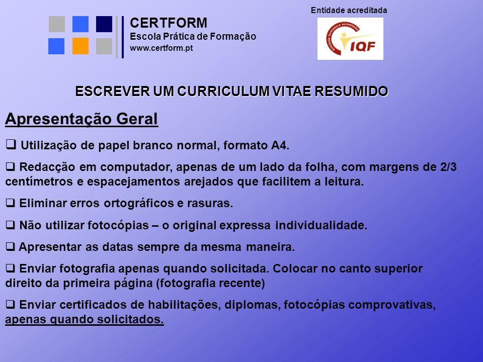 CERTFORM Entidade acreditada Escola Prática de Formação www.certform.pt ESCREVER UM CURRICULUM VITAE RESUMIDO Apresentação Geral Utilização de papel b