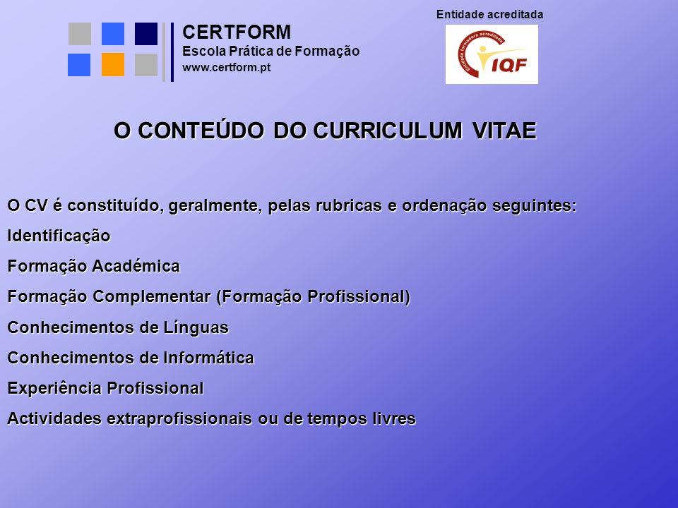 CERTFORM Entidade acreditada Escola Prática de Formação www.certform.pt O CONTEÚDO DO CURRICULUM VITAE O CV é constituído, geralmente, pelas rubricas