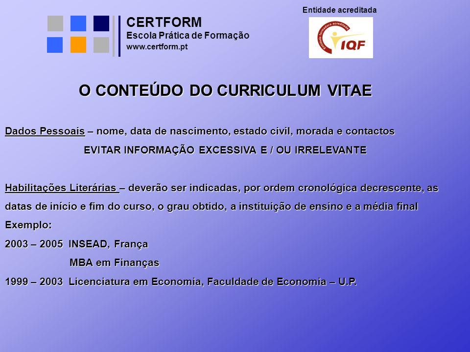 CERTFORM Entidade acreditada Escola Prática de Formação www.certform.pt O CONTEÚDO DO CURRICULUM VITAE Dados Pessoais – nome, data de nascimento, esta