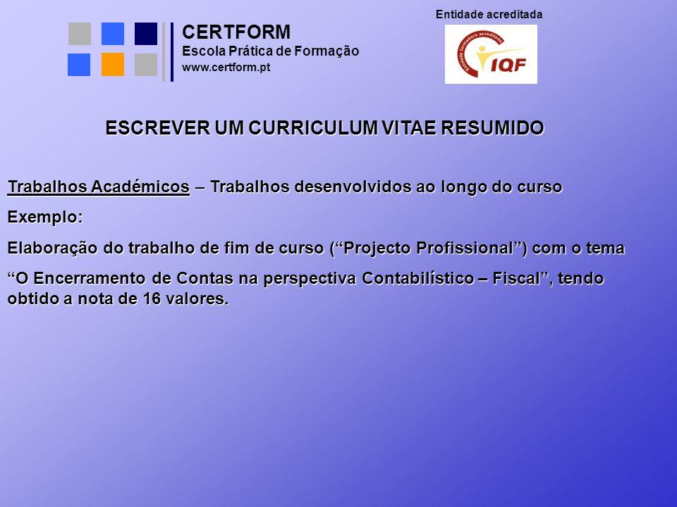 CERTFORM Entidade acreditada Escola Prática de Formação www.certform.pt ESCREVER UM CURRICULUM VITAE RESUMIDO Trabalhos Académicos – Trabalhos desenvo