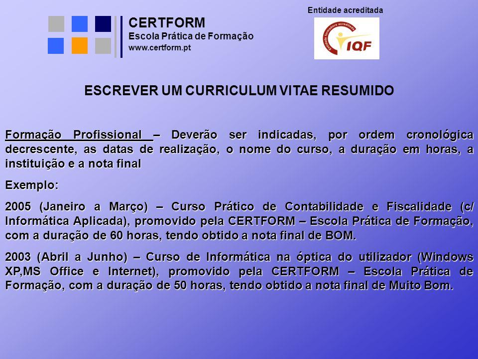 CERTFORM Entidade acreditada Escola Prática de Formação www.certform.pt ESCREVER UM CURRICULUM VITAE RESUMIDO Formação Profissional – Deverão ser indi