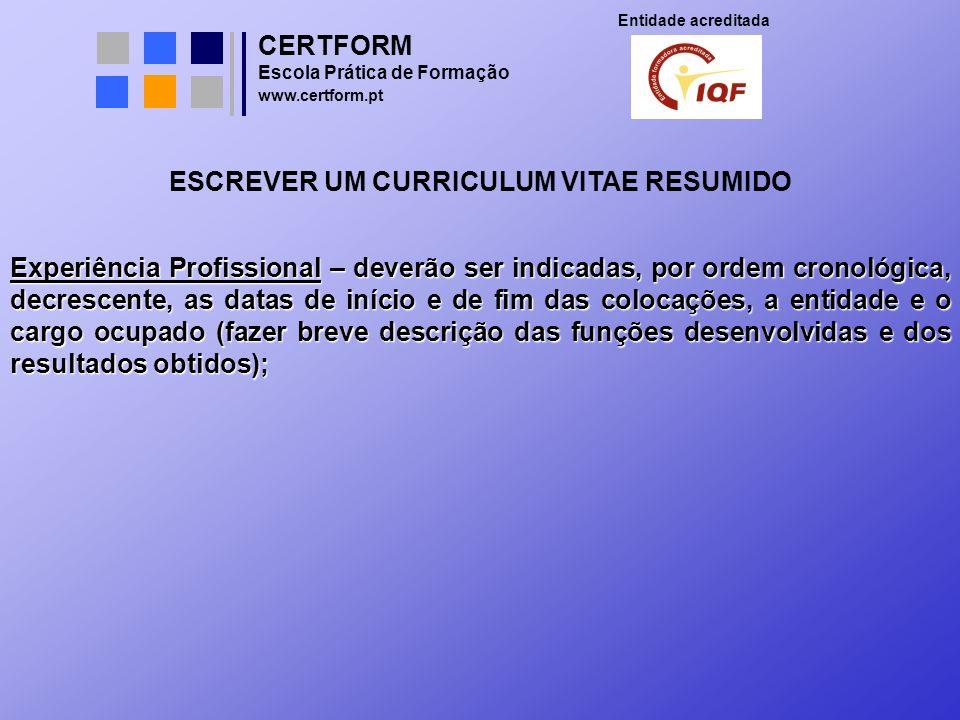 CERTFORM Entidade acreditada Escola Prática de Formação www.certform.pt ESCREVER UM CURRICULUM VITAE RESUMIDO Experiência Profissional – deverão ser i