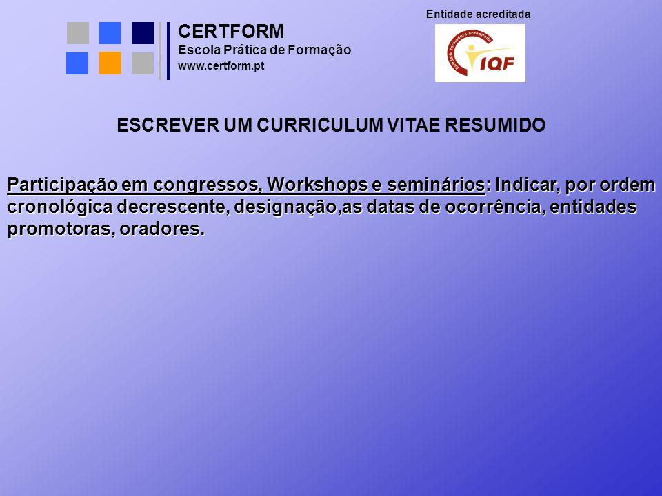 CERTFORM Entidade acreditada Escola Prática de Formação www.certform.pt ESCREVER UM CURRICULUM VITAE RESUMIDO Participação em congressos, Workshops e