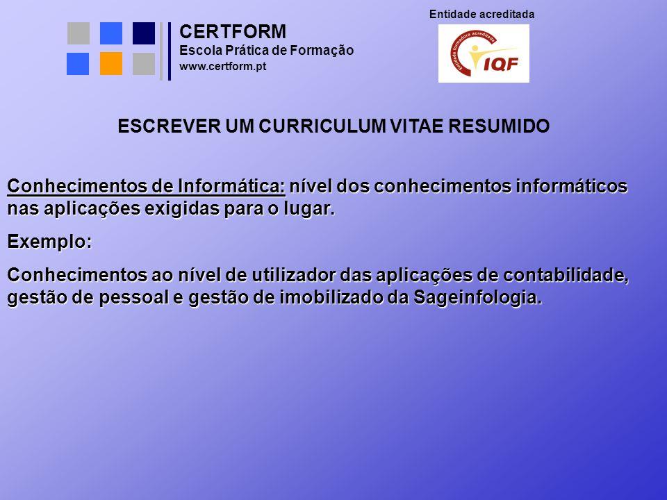 CERTFORM Entidade acreditada Escola Prática de Formação www.certform.pt ESCREVER UM CURRICULUM VITAE RESUMIDO Conhecimentos de Informática: nível dos