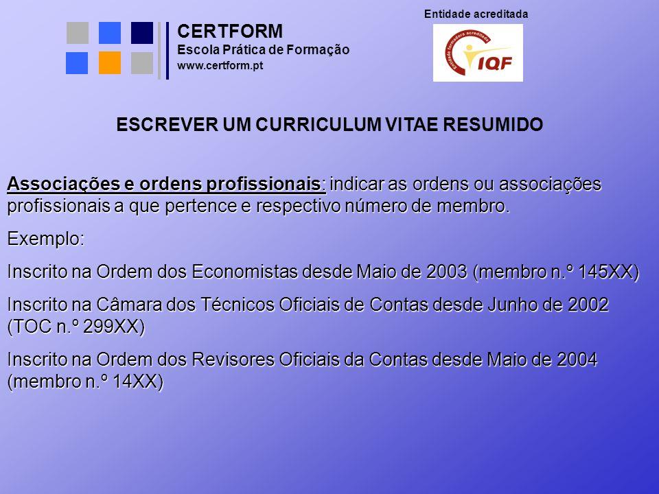 CERTFORM Entidade acreditada Escola Prática de Formação www.certform.pt ESCREVER UM CURRICULUM VITAE RESUMIDO Associações e ordens profissionais: indi