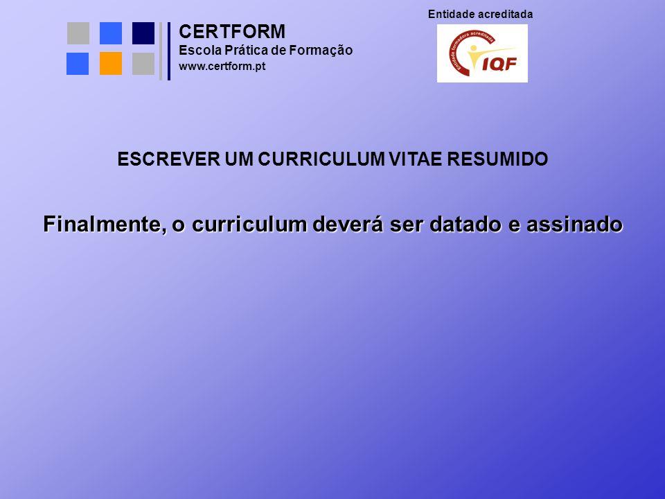 CERTFORM Entidade acreditada Escola Prática de Formação www.certform.pt ESCREVER UM CURRICULUM VITAE RESUMIDO Finalmente, o curriculum deverá ser data