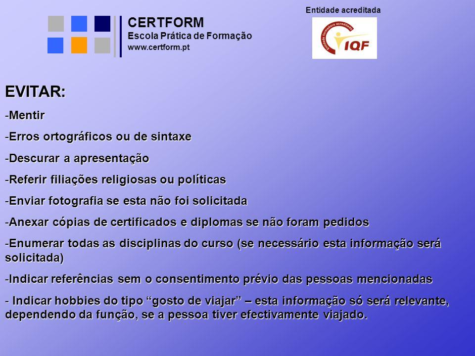 CERTFORM Entidade acreditada Escola Prática de Formação www.certform.pt EVITAR: -Mentir -Erros ortográficos ou de sintaxe -Descurar a apresentação -Re