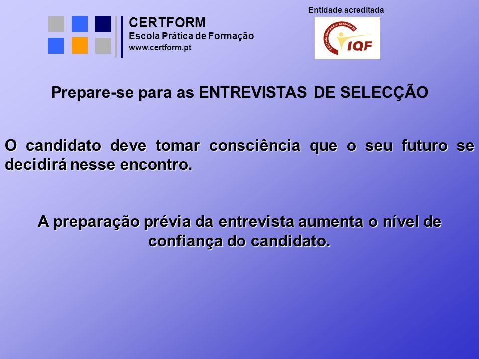 CERTFORM Entidade acreditada Escola Prática de Formação www.certform.pt Prepare-se para as ENTREVISTAS DE SELECÇÃO O candidato deve tomar consciência