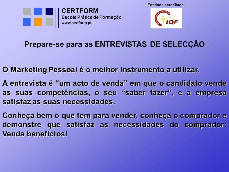 CERTFORM Entidade acreditada Escola Prática de Formação www.certform.pt Prepare-se para as ENTREVISTAS DE SELECÇÃO O Marketing Pessoal é o melhor inst