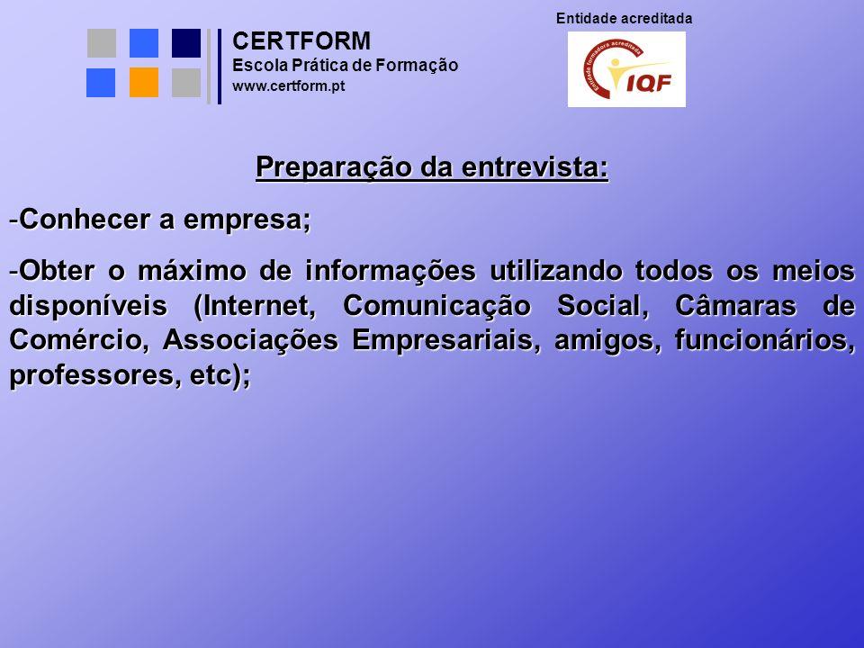 CERTFORM Entidade acreditada Escola Prática de Formação www.certform.pt Preparação da entrevista: -Conhecer a empresa; -Obter o máximo de informações