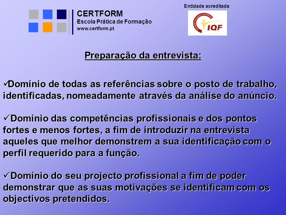 CERTFORM Entidade acreditada Escola Prática de Formação www.certform.pt Preparação da entrevista: Domínio de todas as referências sobre o posto de tra