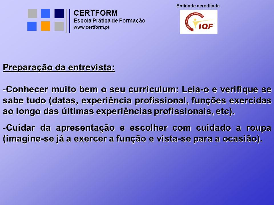 CERTFORM Entidade acreditada Escola Prática de Formação www.certform.pt Preparação da entrevista: -Conhecer muito bem o seu curriculum: Leia-o e verif