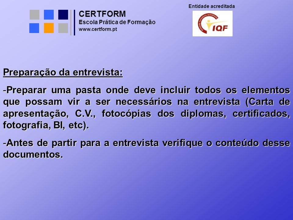 CERTFORM Entidade acreditada Escola Prática de Formação www.certform.pt Preparação da entrevista: -Preparar uma pasta onde deve incluir todos os eleme